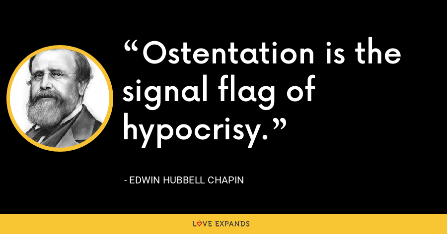 Ostentation is the signal flag of hypocrisy. - Edwin Hubbell Chapin
