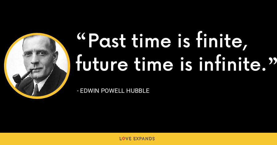 Past time is finite, future time is infinite. - Edwin Powell Hubble