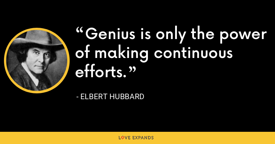 Genius is only the power of making continuous efforts. - Elbert Hubbard