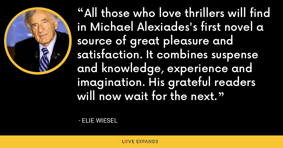 All those who love thrillers will find in Michael Alexiades's first novel a source of great pleasure and satisfaction. It combines suspense and knowledge, experience and imagination. His grateful readers will now wait for the next. - Elie Wiesel