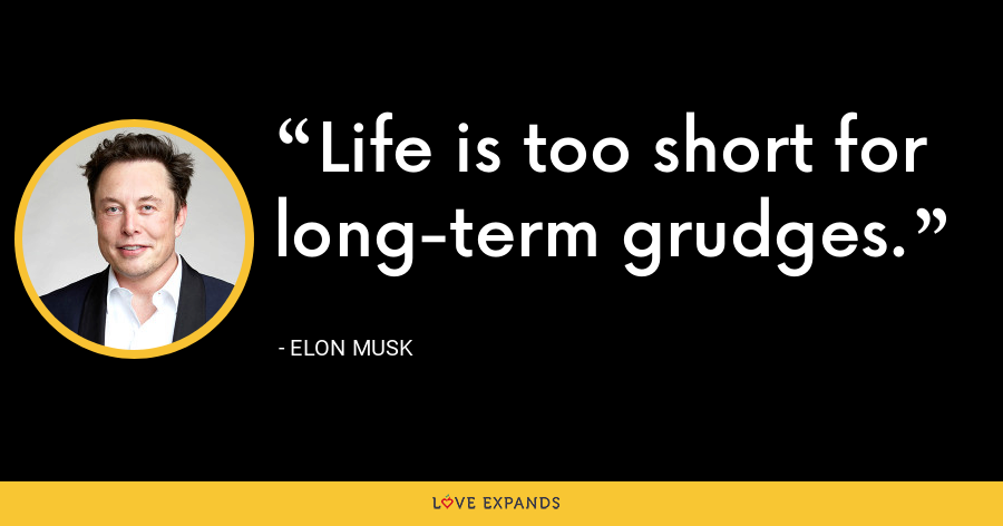 Life is too short for long-term grudges. - Elon Musk