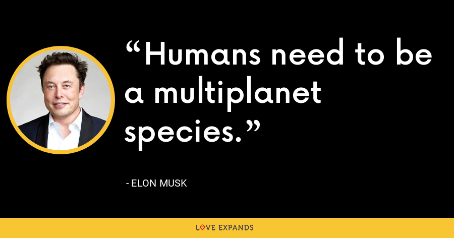Humans need to be a multiplanet species. - Elon Musk