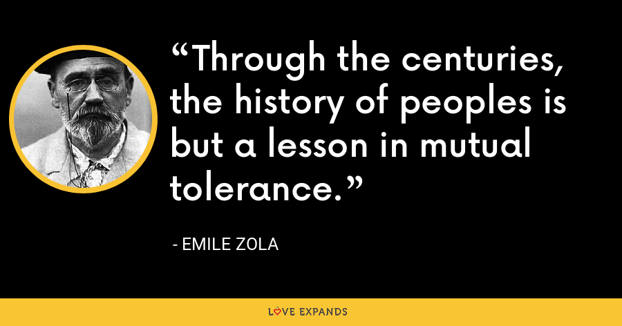 Through the centuries, the history of peoples is but a lesson in mutual tolerance. - Emile Zola