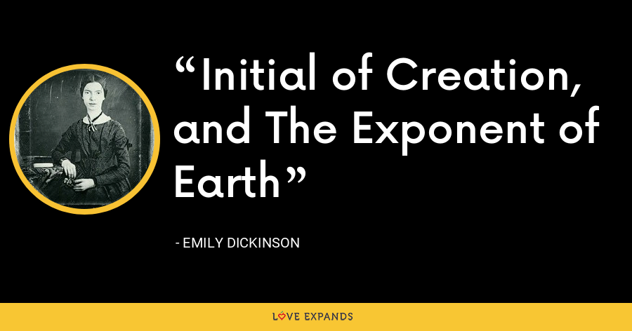 Initial of Creation, and The Exponent of Earth - Emily Dickinson