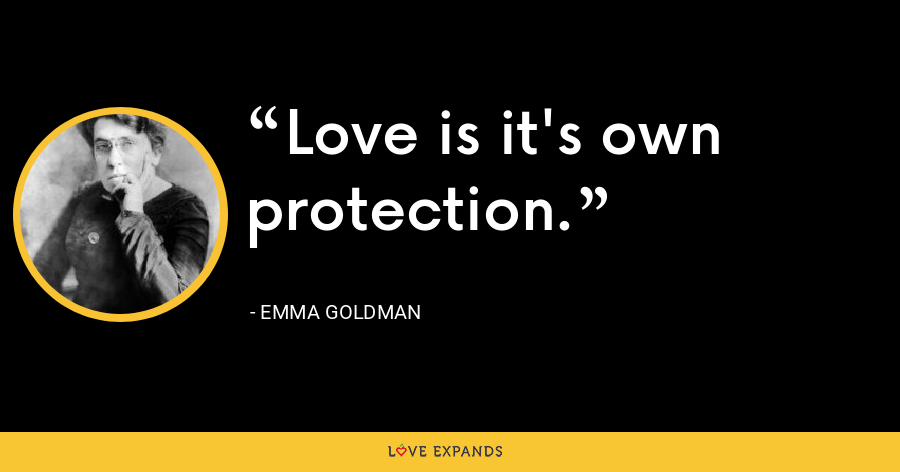 Love is it's own protection. - Emma Goldman