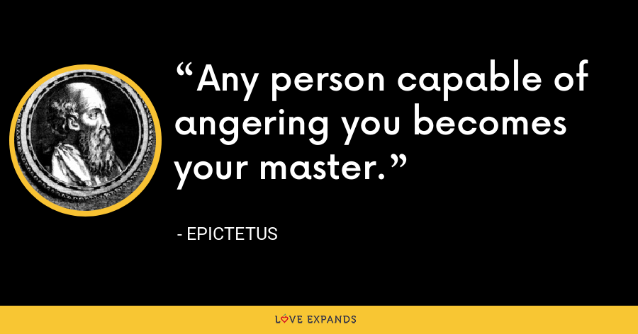 Any person capable of angering you becomes your master. - Epictetus