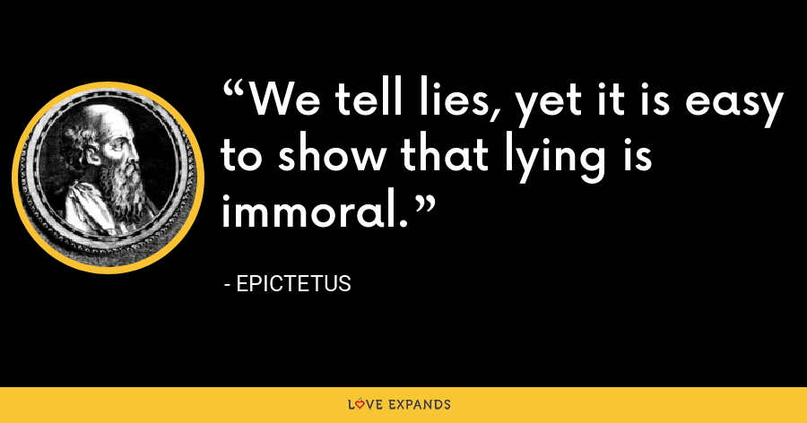 We tell lies, yet it is easy to show that lying is immoral. - Epictetus