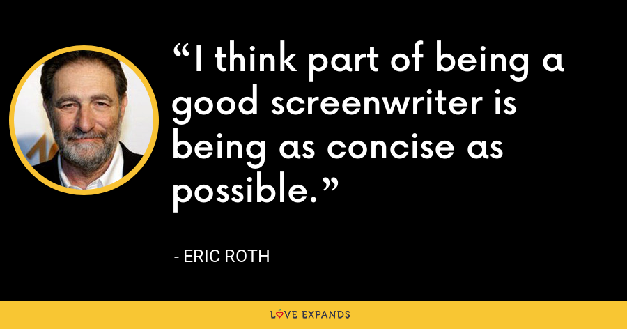 I think part of being a good screenwriter is being as concise as possible. - Eric Roth