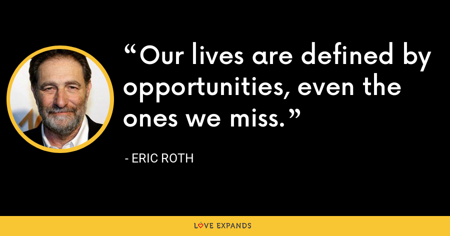 Our lives are defined by opportunities, even the ones we miss. - Eric Roth