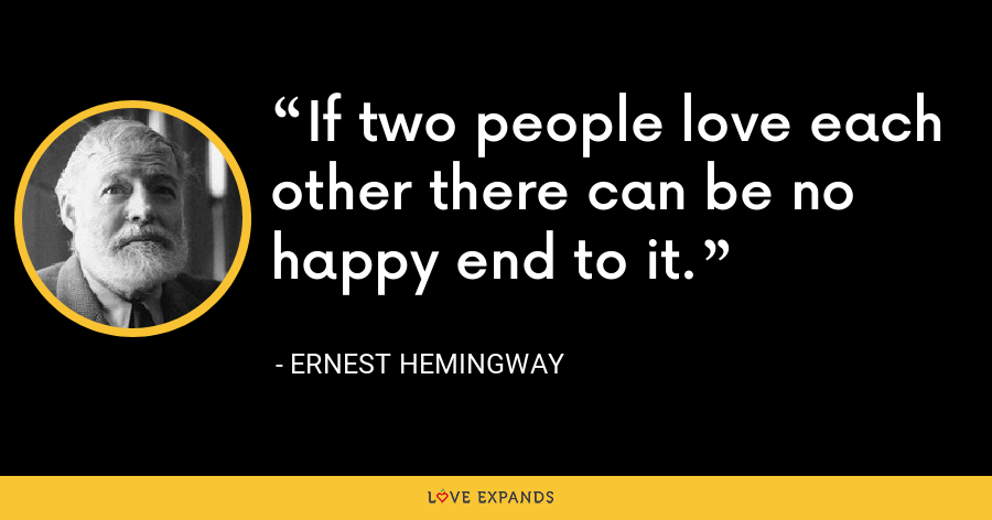 If two people love each other there can be no happy end to it. - Ernest Hemingway