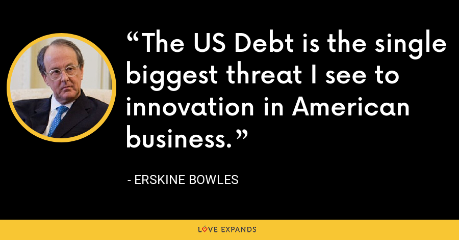 The US Debt is the single biggest threat I see to innovation in American business. - Erskine Bowles
