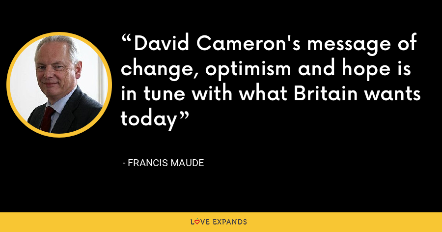 David Cameron's message of change, optimism and hope is in tune with what Britain wants today - Francis Maude