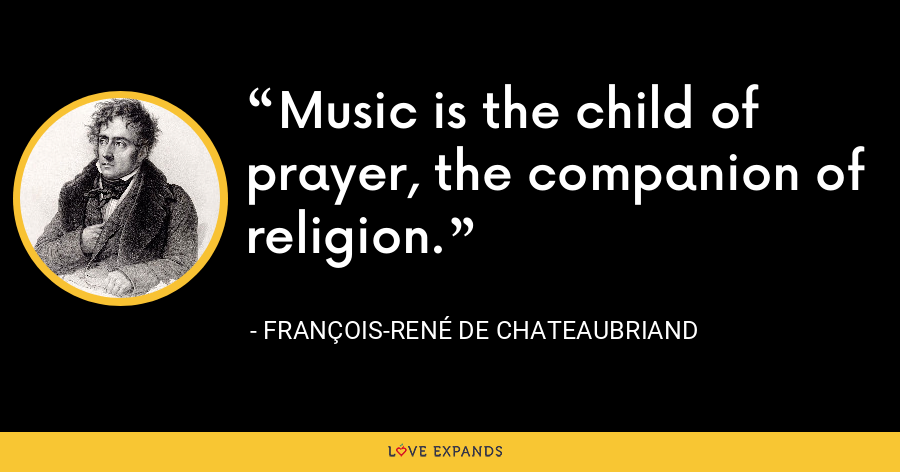 Music is the child of prayer, the companion of religion. - François-René de Chateaubriand