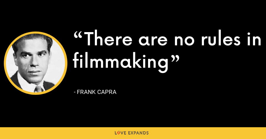 There are no rules in filmmaking - Frank Capra