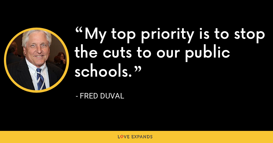 My top priority is to stop the cuts to our public schools. - Fred DuVal