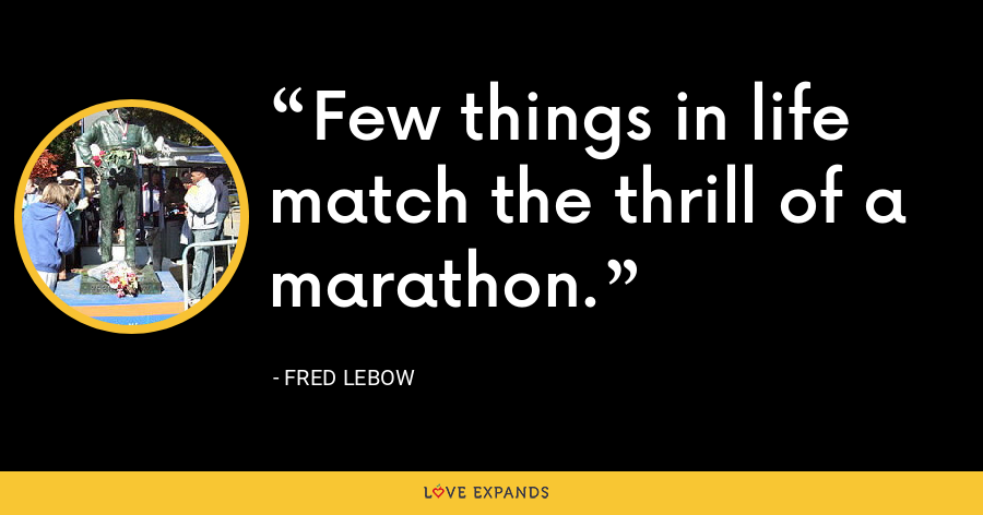 Few things in life match the thrill of a marathon. - Fred Lebow
