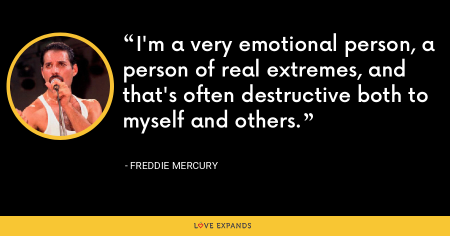 I'm a very emotional person, a person of real extremes, and that's often destructive both to myself and others. - Freddie Mercury