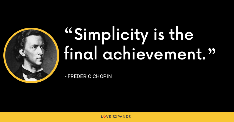 Simplicity is the final achievement. - Frederic Chopin