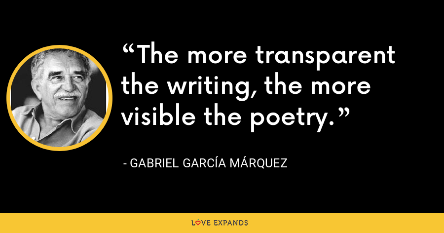 The more transparent the writing, the more visible the poetry. - Gabriel García Márquez