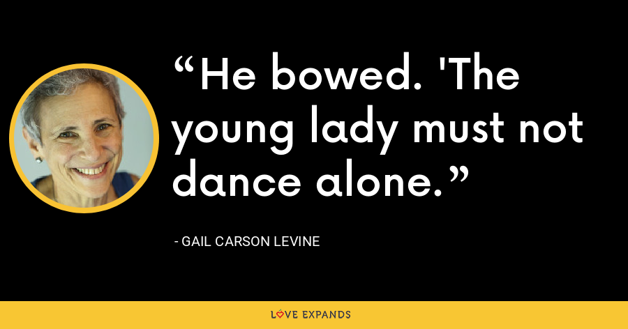 He bowed. 'The young lady must not dance alone. - Gail Carson Levine