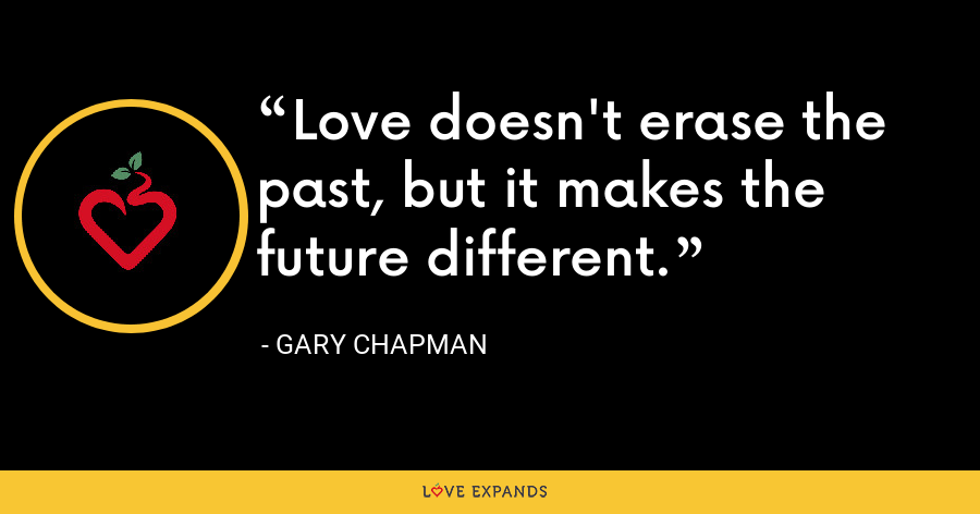 Love doesn't erase the past, but it makes the future different. - Gary Chapman