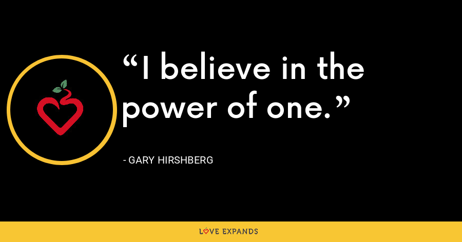 I believe in the power of one. - Gary Hirshberg