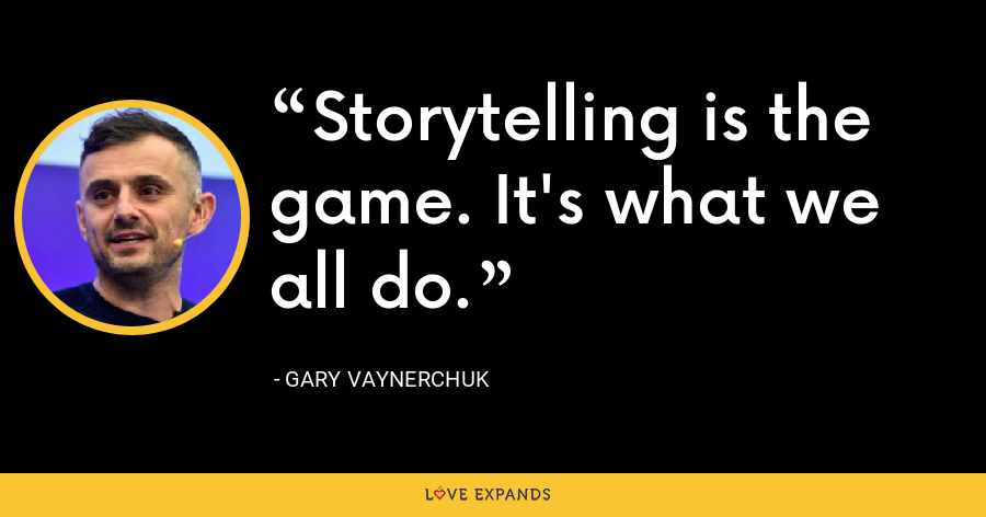 Storytelling is the game. It's what we all do. - Gary Vaynerchuk