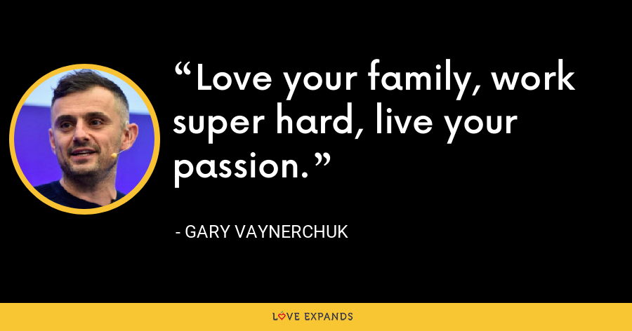 Love your family, work super hard, live your passion. - Gary Vaynerchuk