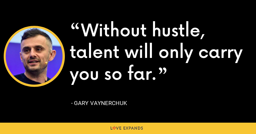 Without hustle, talent will only carry you so far. - Gary Vaynerchuk