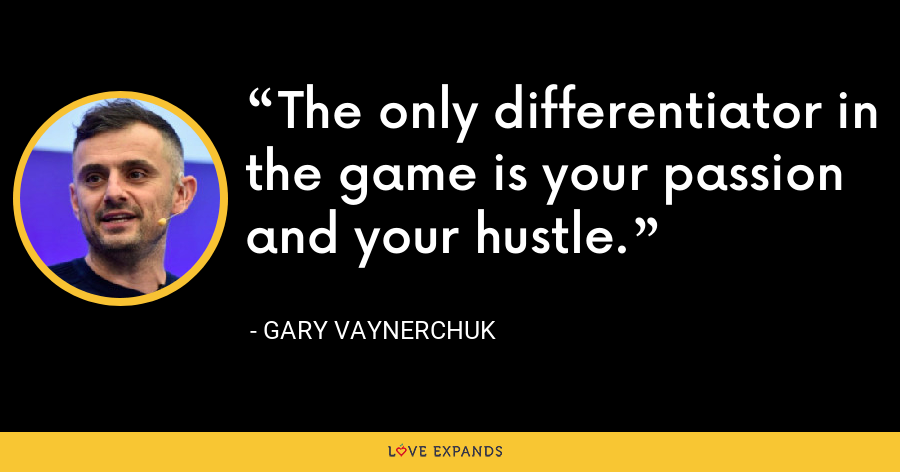 The only differentiator in the game is your passion and your hustle. - Gary Vaynerchuk