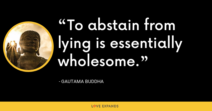 To abstain from lying is essentially wholesome. - Gautama Buddha