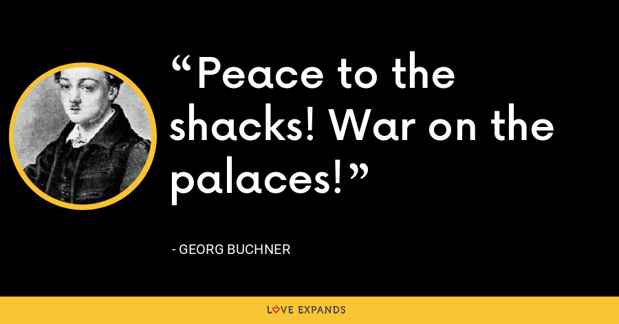 Peace to the shacks! War on the palaces! - Georg Buchner