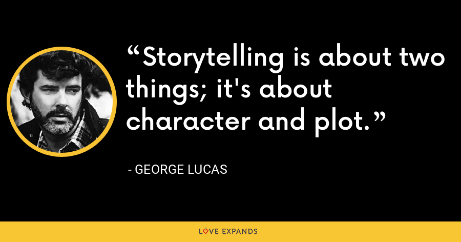 Storytelling is about two things; it's about character and plot. - George Lucas