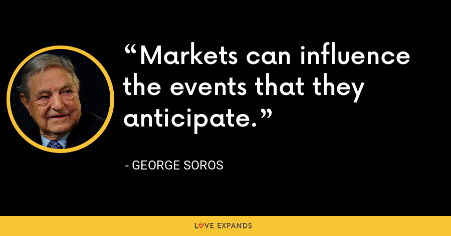 Markets can influence the events that they anticipate. - George Soros