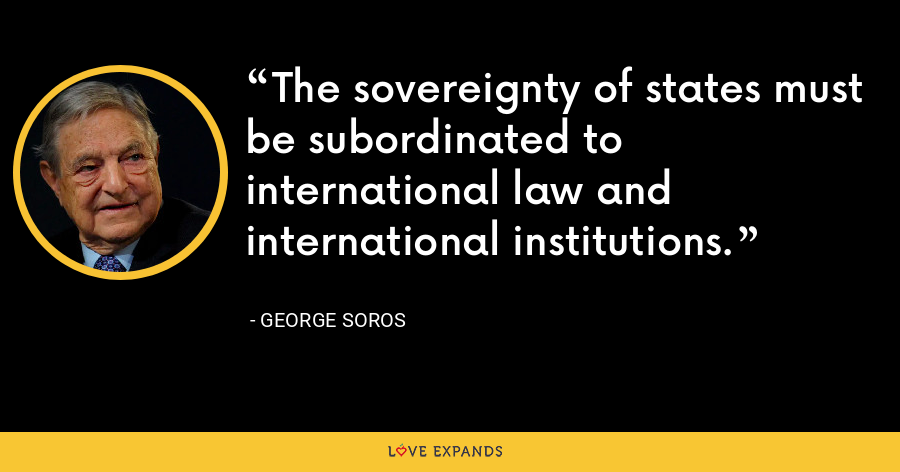 The sovereignty of states must be subordinated to international law and international institutions. - George Soros