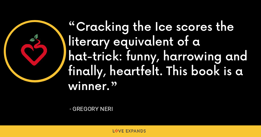 Cracking the Ice scores the literary equivalent of a hat-trick: funny, harrowing and finally, heartfelt. This book is a winner. - Gregory Neri