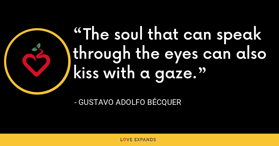 The soul that can speak through the eyes can also kiss with a gaze. - Gustavo Adolfo Bécquer