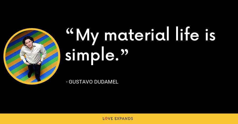 My material life is simple. - Gustavo Dudamel