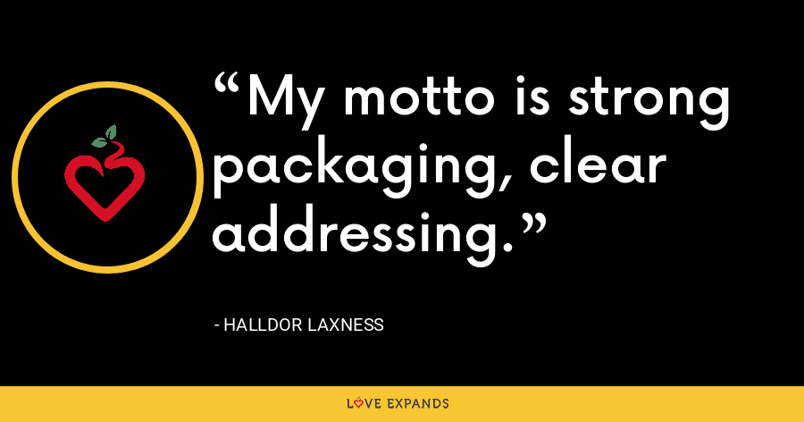 My motto is strong packaging, clear addressing. - Halldor Laxness