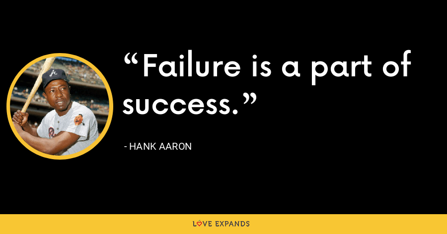 Failure is a part of success. - Hank Aaron