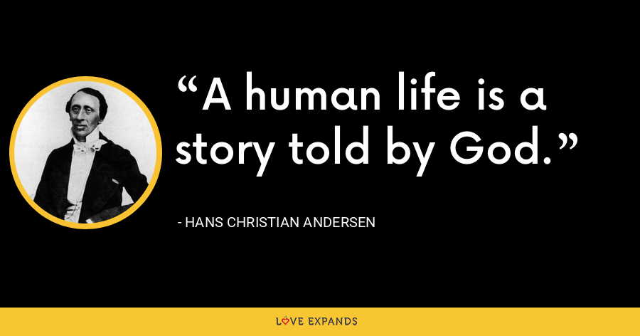 A human life is a story told by God. - Hans Christian Andersen