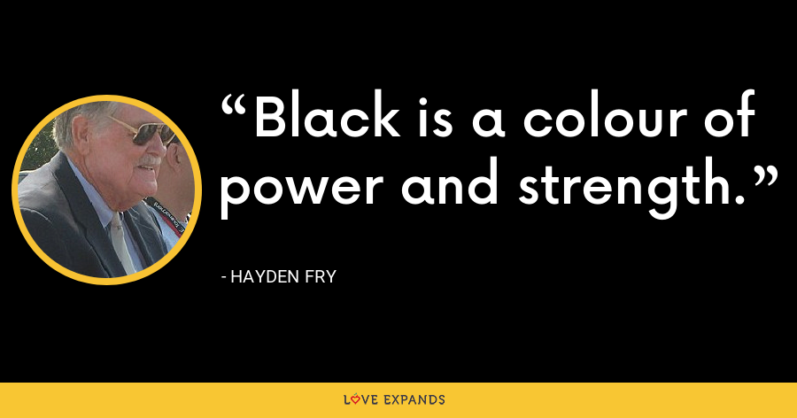 Black is a colour of power and strength. - Hayden Fry