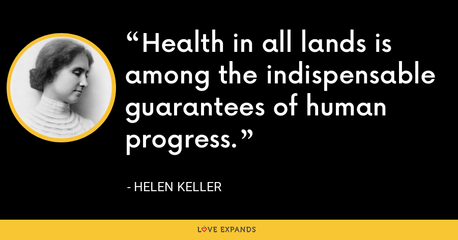 Health in all lands is among the indispensable guarantees of human progress. - Helen Keller