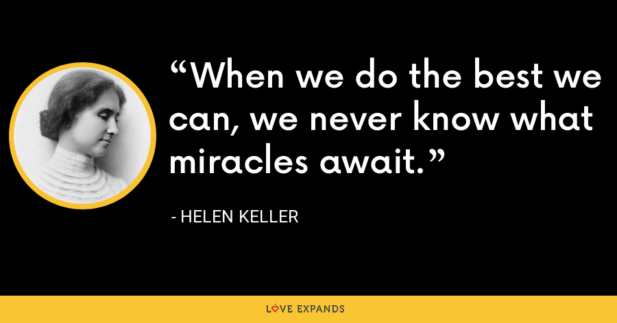 When we do the best we can, we never know what miracles await. - Helen Keller
