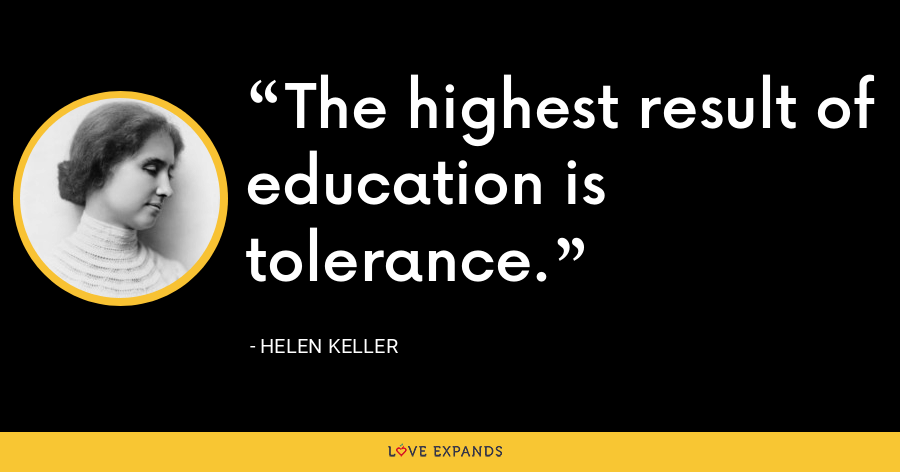 The highest result of education is tolerance. - Helen Keller