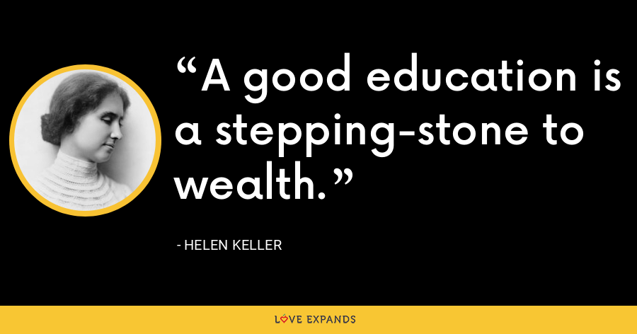 A good education is a stepping-stone to wealth. - Helen Keller
