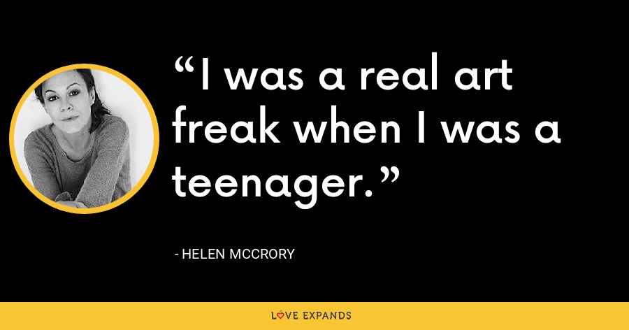 I was a real art freak when I was a teenager. - Helen McCrory