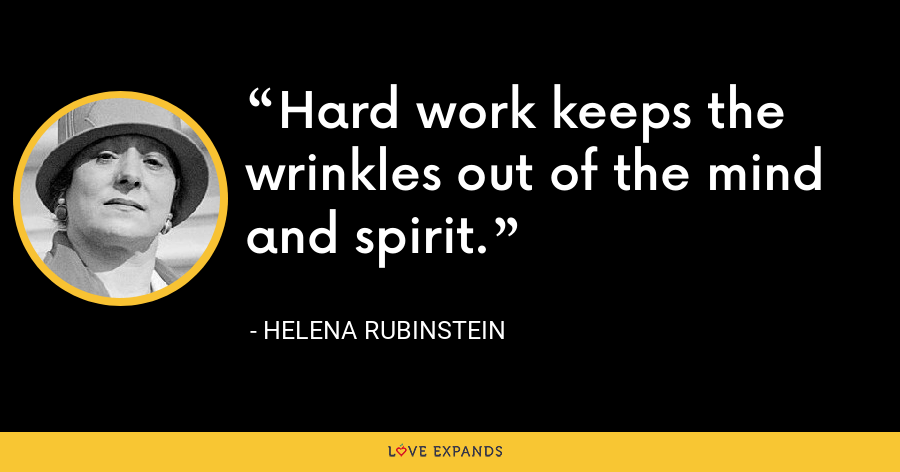 Hard work keeps the wrinkles out of the mind and spirit. - Helena Rubinstein