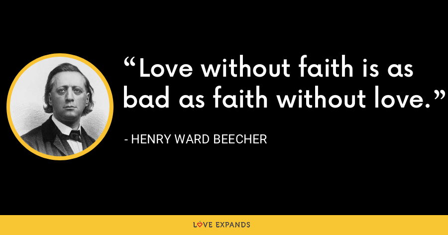 Love without faith is as bad as faith without love. - Henry Ward Beecher