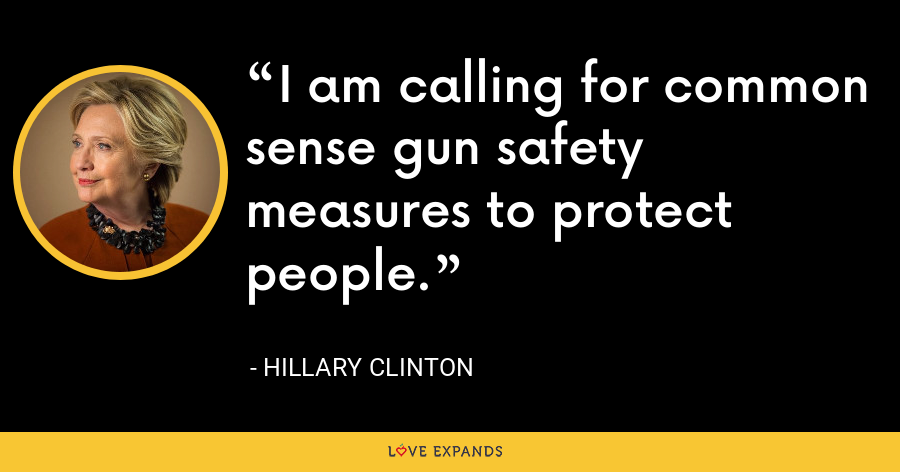 I am calling for common sense gun safety measures to protect people. - Hillary Clinton